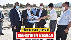 Türkoğlu'nun çehresini değiştiren Başkan
