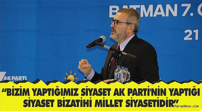 """""""Bizim yaptığımız siyaset AK Parti'nin yaptığı siyaset bizatihi millet siyasetidir"""""""