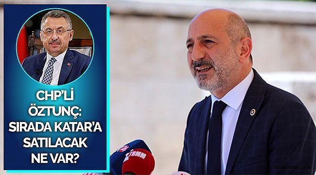 CHP'li Öztunç: Sırada Katar'a satılacak ne var?