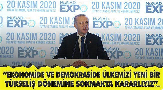 """""""Ekonomide ve demokraside ülkemizi yeni bir yükseliş dönemine sokmakta kararlıyız"""""""