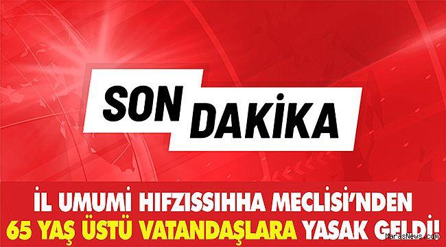 İl Umumi Hıfzıssıhha Meclisi'nden 65 yaş üstü vatandaşlara yasak geldi!