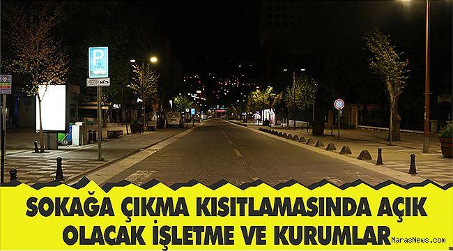 Kahramanmaraş'ta sokağa çıkma kısıtlamasında açık olacak işletme ve kurumlar