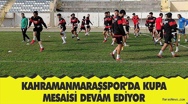 Kahramanmaraşspor'da kupa mesaisi devam ediyor