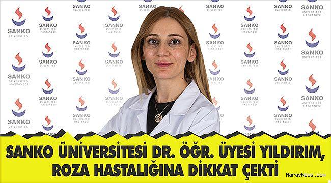 SANKO Üniversitesi Dr. Öğr. Üyesi Yıldırım Roza Hastalığına dikkat çekti