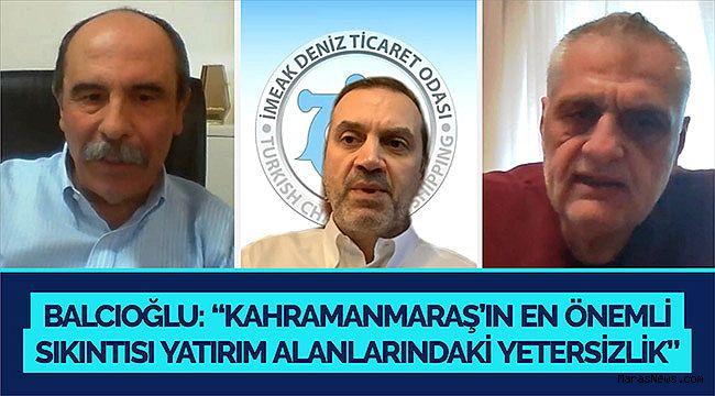 """Balcıoğlu: """"Kahramanmaraş'ın en önemli sıkıntısı yatırım alanlarındaki yetersizlik"""""""