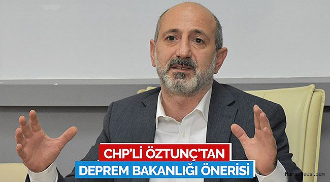 CHP'li Öztunç'tan deprem bakanlığı önerisi