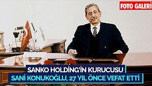 SANKO Holding'in kurucusu Sani Konukoğlu, 27 yıl önce vefat etti