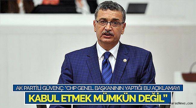 """AK Parti'li Güvenç: """"CHP genel başkanının yaptığı bu açıklamayı kabul etmek mümkün değil"""""""