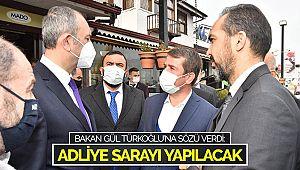 Bakan Gül Türkoğlu'na Sözü Verdi: Adliye Sarayı Yapılacak
