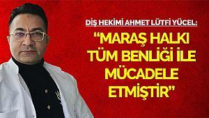 """""""Maraş halkı tüm benliği ile mücadele etmiştir"""""""