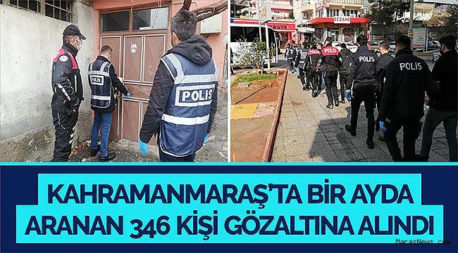 Kahramanmaraş'ta bir ayda aranan 346 kişi gözaltına alındı