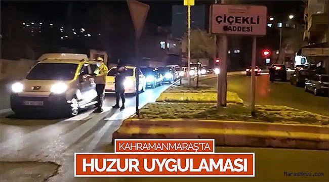Kahramanmaraş'ta huzur uygulaması