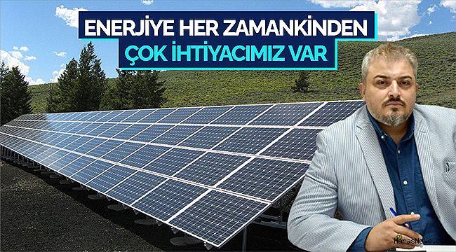 Enerjiye Her zamankinden çok ihtiyacımız var